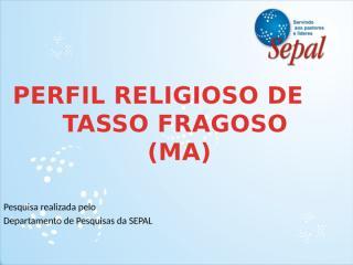 Perfil Religioso de Tasso Fragoso.pptx