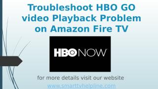 Troubleshoot HBO GO video Playback Problem on Amazon Fire Tv.pptx